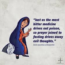 "Amma Syncletica quote: ""Just as the most bitter medicine drives out poison, so prayer joined to fasting drives away evil thoughts"""